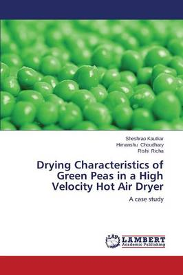 Drying Characteristics of Green Peas in a High Velocity Hot Air Dryer (Paperback)