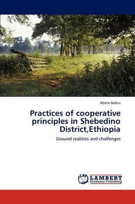 Practices of Cooperative Principles in Shebedino District, Ethiopia (Paperback)