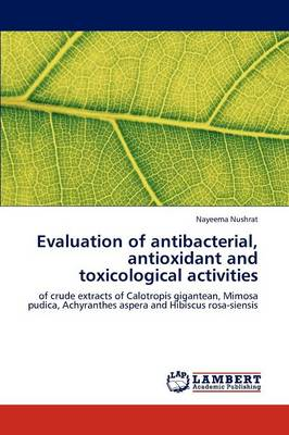 Evaluation of Antibacterial, Antioxidant and Toxicological Activities (Paperback)