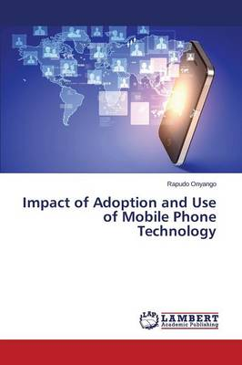 Impact of Adoption and Use of Mobile Phone Technology (Paperback)
