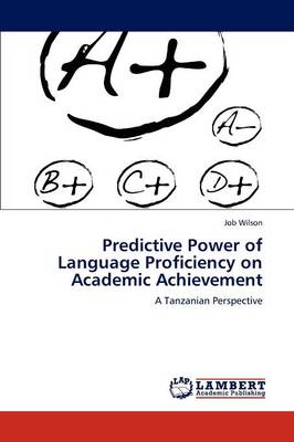 Predictive Power of Language Proficiency on Academic Achievement (Paperback)
