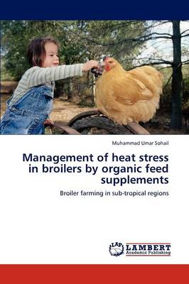 Management of Heat Stress in Broilers by Organic Feed Supplements (Paperback)