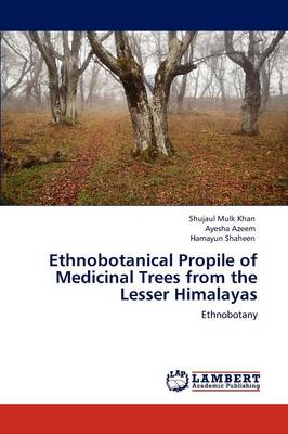 Ethnobotanical Propile of Medicinal Trees from the Lesser Himalayas (Paperback)