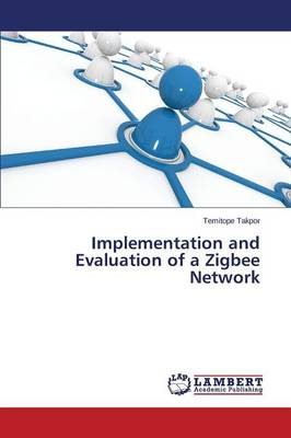 Implementation and Evaluation of a Zigbee Network (Paperback)