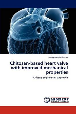 Chitosan-Based Heart Valve with Improved Mechanical Properties (Paperback)