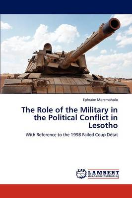 The Role of the Military in the Political Conflict in Lesotho (Paperback)