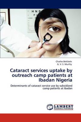 Cataract Services Uptake by Outreach Camp Patients at Ibadan Nigeria (Paperback)