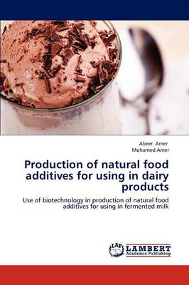 Production of Natural Food Additives for Using in Dairy Products (Paperback)