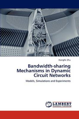 Bandwidth-Sharing Mechanisms in Dynamic Circuit Networks (Paperback)