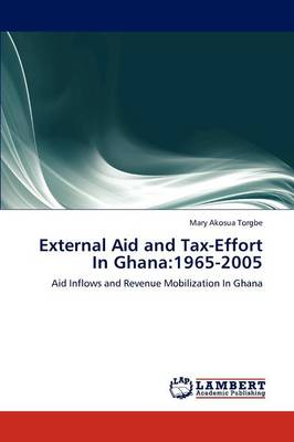 External Aid and Tax-Effort in Ghana: 1965-2005 (Paperback)