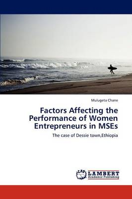 Factors Affecting the Performance of Women Entrepreneurs in Mses (Paperback)