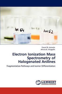 Electron Ionization Mass Spectrometry of Halogenated Anilines (Paperback)