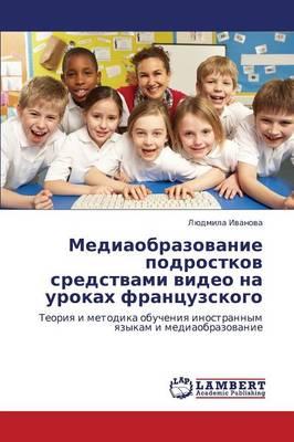 Mediaobrazovanie Podrostkov Sredstvami Video Na Urokakh Frantsuzskogo (Paperback)