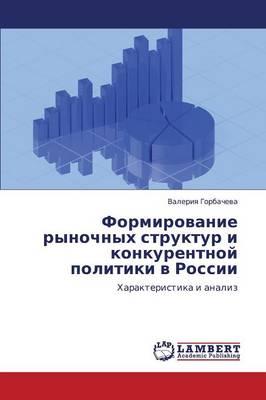 Formirovanie Rynochnykh Struktur I Konkurentnoy Politiki V Rossii (Paperback)