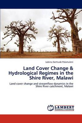 Land Cover Change & Hydrological Regimes in the Shire River, Malawi (Paperback)