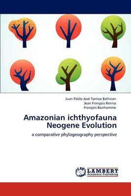 Amazonian Ichthyofauna Neogene Evolution (Paperback)