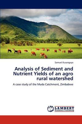 Analysis of Sediment and Nutrient Yields of an Agro Rural Watershed (Paperback)