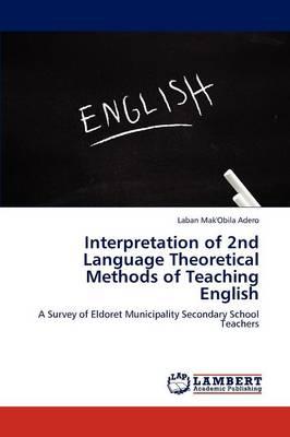 Interpretation of 2nd Language Theoretical Methods of Teaching English (Paperback)