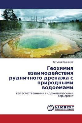 Geokhimiya Vzaimodeystviya Rudnichnogo Drenazha S Prirodnymi Vodoemami (Paperback)