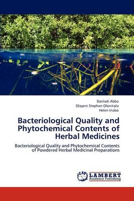 Bacteriological Quality and Phytochemical Contents of Herbal Medicines (Paperback)
