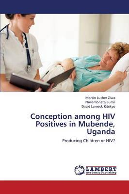 Conception Among HIV Positives in Mubende, Uganda (Paperback)