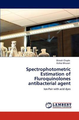 Spectrophotometric Estimation of Fluroquinolones Antibacterial Agent (Paperback)