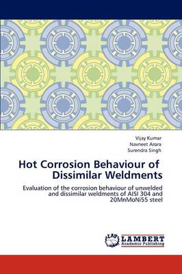 Hot Corrosion Behaviour of Dissimilar Weldments (Paperback)