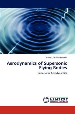 Aerodynamics of Supersonic Flying Bodies (Paperback)