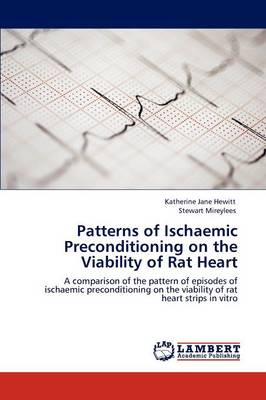 Patterns of Ischaemic Preconditioning on the Viability of Rat Heart (Paperback)