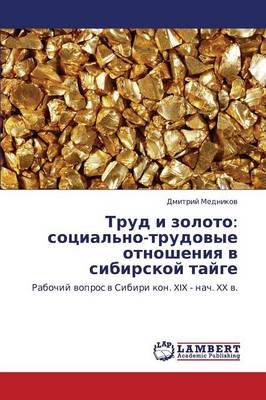 Trud I Zoloto: Sotsial'no-Trudovye Otnosheniya V Sibirskoy Tayge (Paperback)