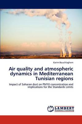 Air Quality and Atmospheric Dynamics in Mediterranean Tunisian Regions (Paperback)