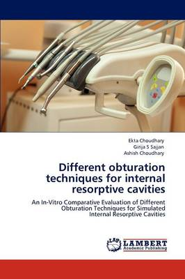 Different Obturation Techniques for Internal Resorptive Cavities (Paperback)