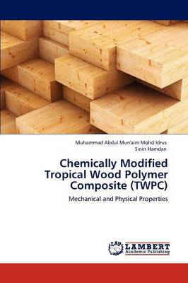 Chemically Modified Tropical Wood Polymer Composite (Twpc) (Paperback)