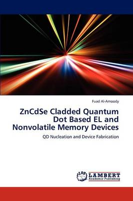 Zncdse Cladded Quantum Dot Based El and Nonvolatile Memory Devices (Paperback)