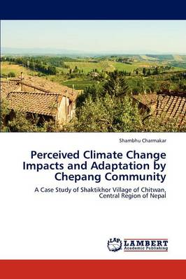 Perceived Climate Change Impacts and Adaptation by Chepang Community (Paperback)