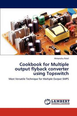 Cookbook for Multiple Output Flyback Converter Using Topswitch (Paperback)