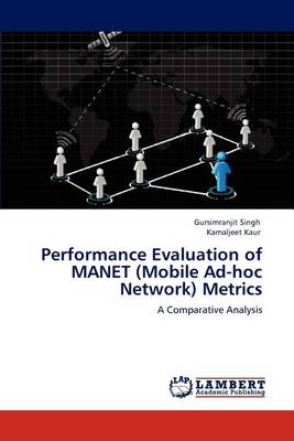 Performance Evaluation of Manet (Mobile Ad-Hoc Network) Metrics (Paperback)