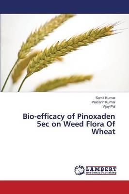 Bio-Efficacy of Pinoxaden 5ec on Weed Flora of Wheat (Paperback)
