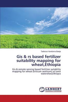 GIS & RS Based Fertilizer Suitability Mapping for Wheat, Ethiopia (Paperback)