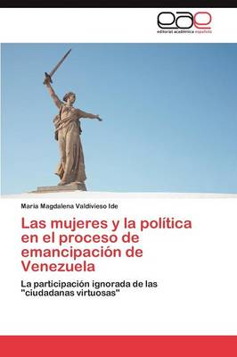 Las Mujeres y La Politica En El Proceso de Emancipacion de Venezuela (Paperback)