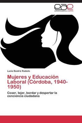Mujeres y Educacion Laboral (Cordoba, 1940-1950) (Paperback)