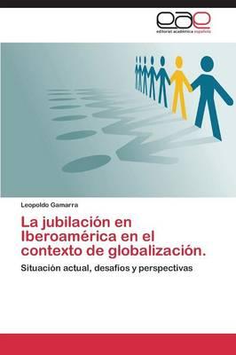 La Jubilacion En Iberoamerica En El Contexto de Globalizacion. (Paperback)