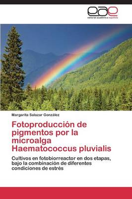 Fotoproduccion de Pigmentos Por La Microalga Haematococcus Pluvialis (Paperback)