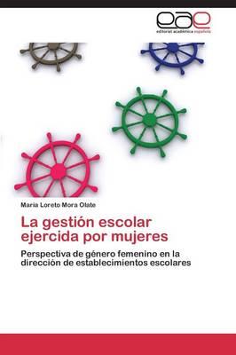 La Gestion Escolar Ejercida Por Mujeres (Paperback)