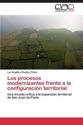 Los Procesos Modernizantes Frente a la Configuracion Territorial (Paperback)