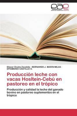 Produccion Leche Con Vacas Hosltein-Cebu En Pastoreo En El Tropico (Paperback)