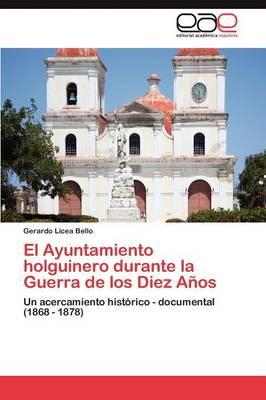 El Ayuntamiento Holguinero Durante La Guerra de Los Diez Anos (Paperback)