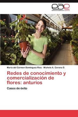 Redes de Conocimiento y Comercializacion de Flores: Anturios (Paperback)