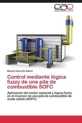 Control Mediante Logica Fuzzy de Una Pila de Combustible Sofc (Paperback)