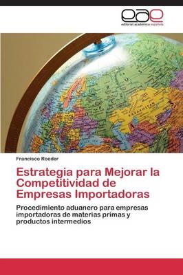 Estrategia Para Mejorar La Competitividad de Empresas Importadoras (Paperback)
